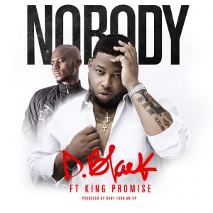 D-Black - Nobody ft. King Promise
