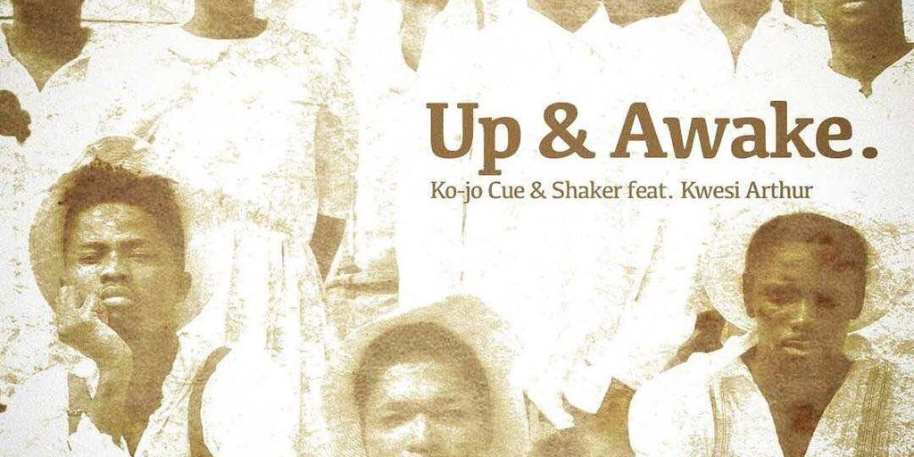 Ko-Jo Cue & Shaker - Up & Awake ft. Kwesi Arthur