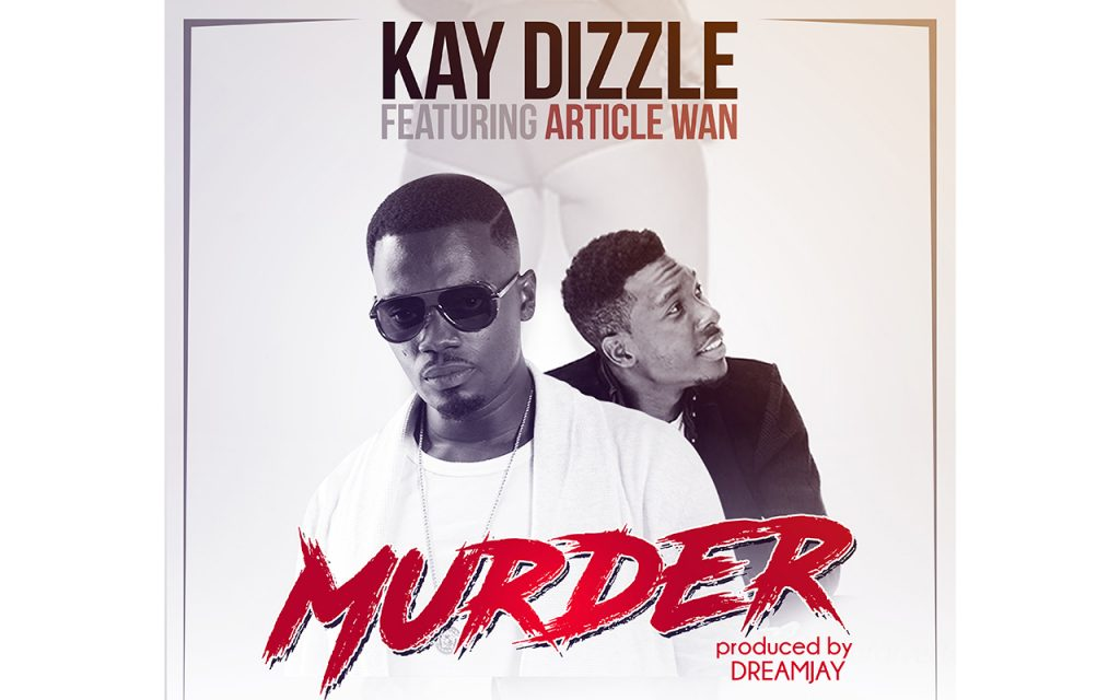 Kay Dizzle - Murder ft. Article Wan