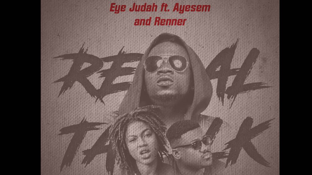 Eye Judah ft Ayesem x Renner - Real Talk (Prod. by @SicnarfPro)