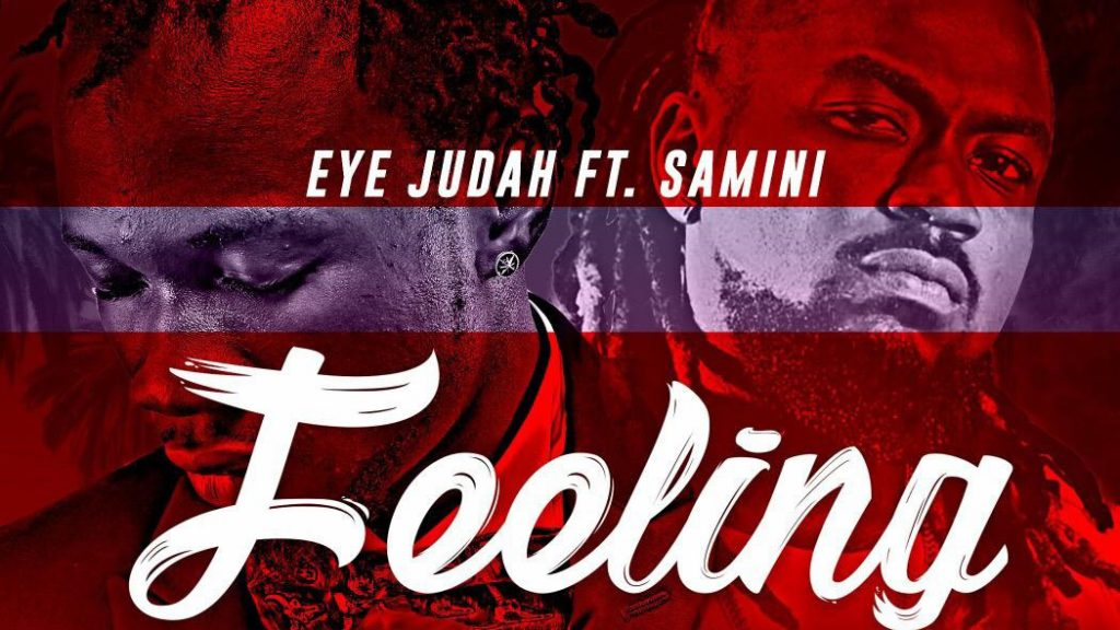 Eye Judah ft Samini – Feeling (Prod. By Beatz Dakay x Maj 4)