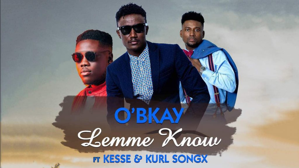 O'BKAY feat Kesse and Kurl Songx – Lemme Know