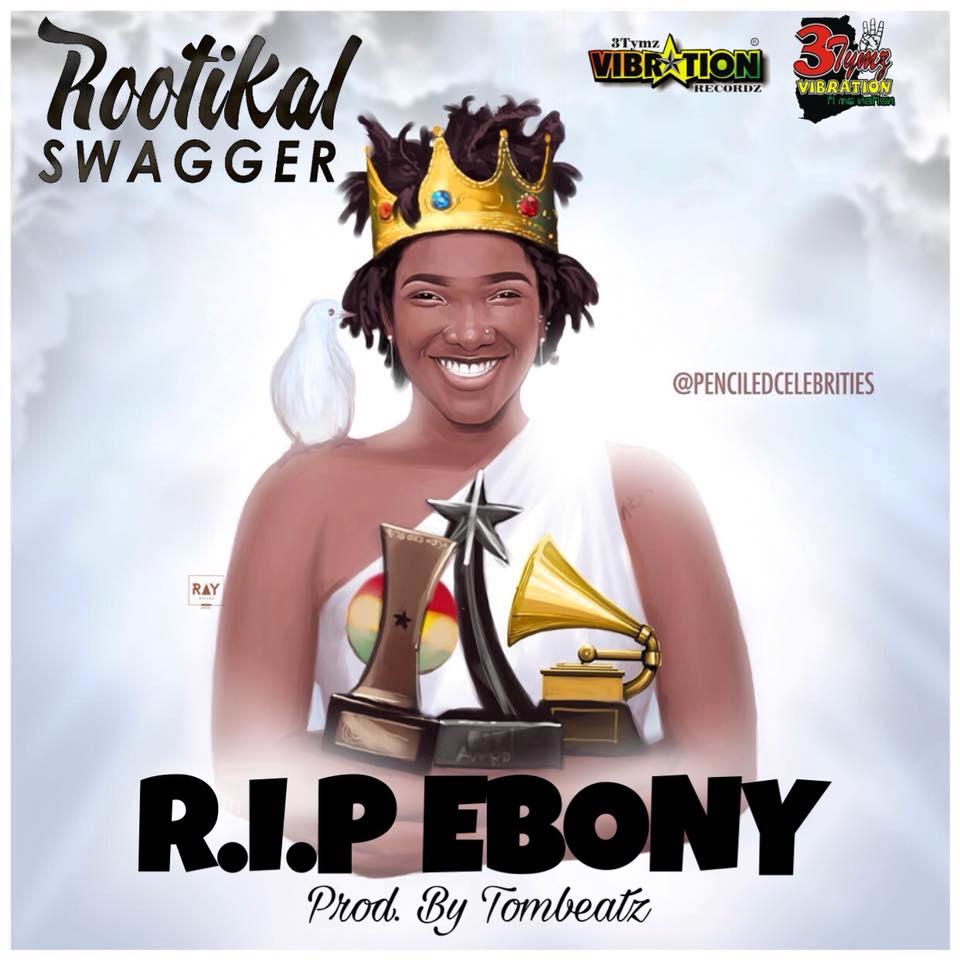 Rootikal Swagger - RIP EBONY